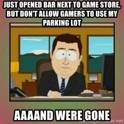 aaaand its gone - Just opened bar next to Game store, but don't allow Gamers to use my Parking lot AAAAND WERE Gone