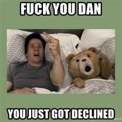Ted Movie - fuck you dan you just got declined