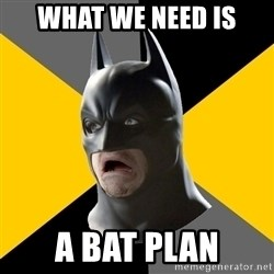 Bad Factman - What we need is A Bat plan