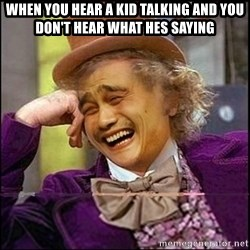 yaowonkaxd - WHEN YOU HEAR A KID TALKING AND YOU DON'T HEAR WHAT HES SAYING