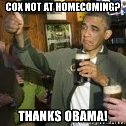 obama beer - Cox not at homecoming?  Thanks obama!