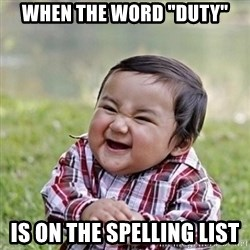 """Niño Malvado - Evil Toddler - When the word """"duty"""" is on the spelling list"""