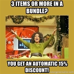 Oprah You get a - 3 items or more in a bundle?  you get an automatic 15% discount!