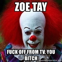 Pennywise the Clown - zoe tay fuck off from tv, you bitch