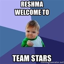 Success Kid - Reshma                                                             Welcome to Team stars