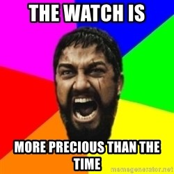 sparta - The watch is  more precious than the time