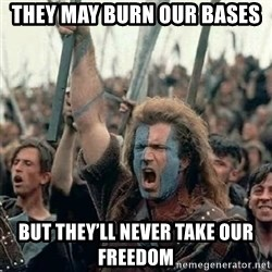 Brave Heart Freedom - They maY burn our bases But they'll never take our freeDom