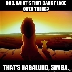 Simba - dad, what's that dark place over there? that's hagalund, simba.