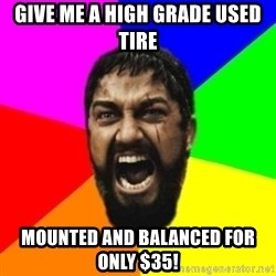 sparta - give me a high grade used tire mounted and balanced for only $35!