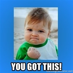 yes baby 2 - you got this!