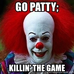 Pennywise the Clown - go patty; killin' the game