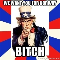 uncle sam i want you - We want you for norway Bitch