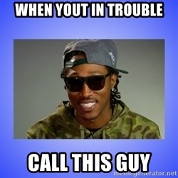 Future At The Same Damn Time - When yout in trouble call this guy