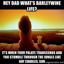 Simba - hey dad what's barleywine life? it's when your palate transcends and you stumble through the jungle like ray charles, son