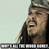 Jack Sparrow Reaction - Why's all the wood gone?