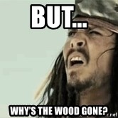 Jack Sparrow Reaction - But... Why's the wood gone?