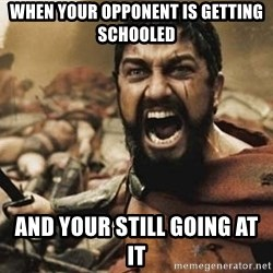 300 - when your opponent is getting schooled and your still going at it