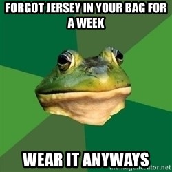 Foul Bachelor Frog - Forgot jersey in your bag for a week Wear it anyways