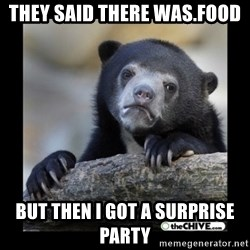 sad bear - They said there was.food But then I got a surprise party