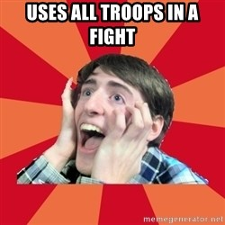Super Excited - Uses all troops in a fight