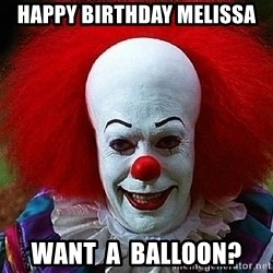 Pennywise the Clown - Happy Birthday Melissa Want  A  Balloon?