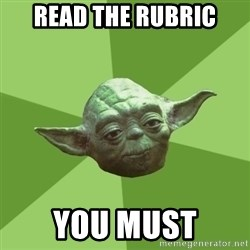Advice Yoda Gives - read the rubric you must