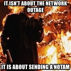 It's about sending a message - it isn't about the network outage it is about sending a notam