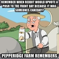 Pepperidge Farm Remembers Meme - Remember when reddit would upvote a posr to the front day because it was someones cakeday? Pepperidge farm remembers