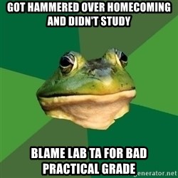 Foul Bachelor Frog - Got hammered over homecoming And didn't study  Blame lab ta for bad practical grade