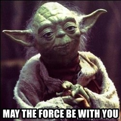 Advice Yoda - may the force be with you