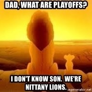 The Lion King - Dad, what are playoffs? I don't know son.  We're nittany lions.