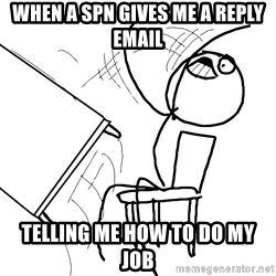Desk Flip Rage Guy - when a spn gives me a reply email  telling me how to do my job
