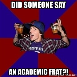 Sunny Student - did someone say an academic frat?!
