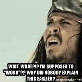 "Jack Sparrow Reaction - Wait..What?!? I'm supposed to ""work""?? Why did nobody explain this earlier?"