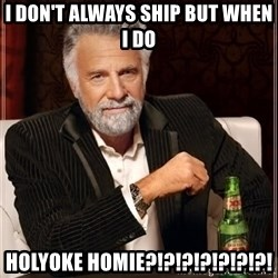 i dont always - I DON'T always Ship but when I do Holyoke homie?!?!?!?!?!?!?!