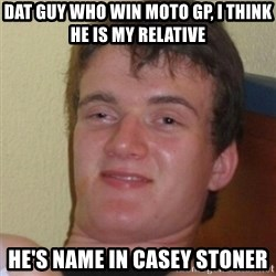 Stoner Stanley - Dat guy who win moto gp, i think he is my relative He's name in casey stoner