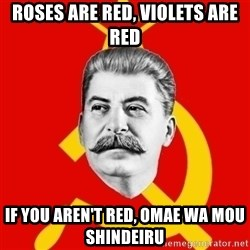 Stalin Says - Roses are red, violets are red If you aren't red, Omae wa mou shindeiru