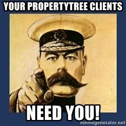 your country needs you - Your propertytree clients Need you!