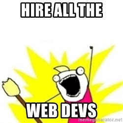 x all the y - hire all the web devs