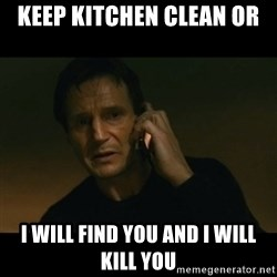 liam neeson taken - KEEP kitchen clean or i will find you and i will kill you