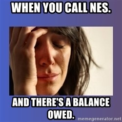 woman crying - When you Call nes.  And there's a balance owed.
