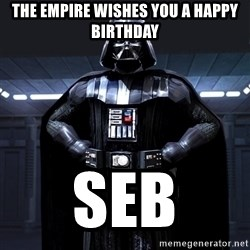Darth Vader - THE EMPIRE WISHES YOU A HAPPY BIRTHDAY SEB