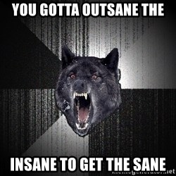 Insanity Wolf - You gotta outsane the  insane to get the sane