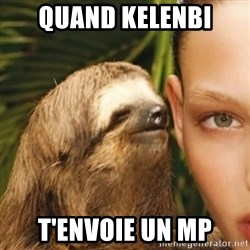 Whisper Sloth - quand kelenbi t'envoie un mp