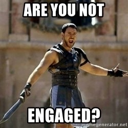 GLADIATOR - are you not engaged?