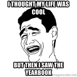 FU*CK THAT GUY - I thought my life was cool But then i saw the yearbook