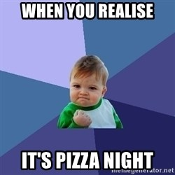 Success Kid - When you realise It's pizza night