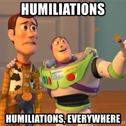 Consequences Toy Story - humiliations  humiliations, everywhere