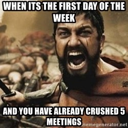 300 - When its the first day of the week And you have already crushed 5 meetings