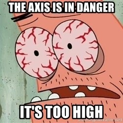 Stoned Patrick - The axis is in danger It's too high